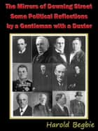The Mirrors of Downing Street Some Political Reflections by a Gentleman with a Duster [Annotated] ebook by Harold Begbie