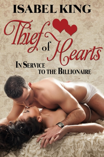 Thief of Hearts - In Service To The Billionaire ebook by Isabel King