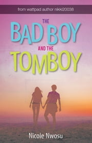The Bad Boy and the Tomboy ebook by Nicole Nwosu
