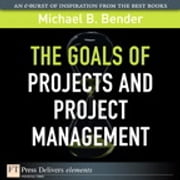 The Goals of Projects and Project Management ebook by Michael B. Bender