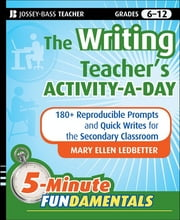 The Writing Teacher's Activity-a-Day - 180 Reproducible Prompts and Quick-Writes for the Secondary Classroom ebook by Mary Ellen Ledbetter