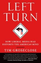 Left Turn ebook by Tim Groseclose, PhD