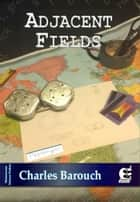 Adjacent Fields ebook by Charles Barouch