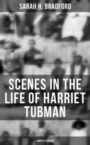 Scenes in the Life of Harriet Tubman (Complete Edition)