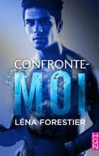 Confronte-moi eBook by Léna Forestier