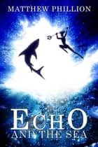 Echo and the Sea ebook by Matthew Phillion