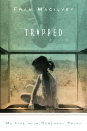 Trapped - My Life with Cerebral Palsy ebook by Fran Macilvey