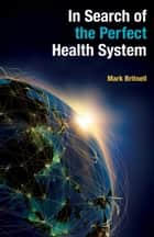 In Search of the Perfect Health System ebook by Mark Britnell