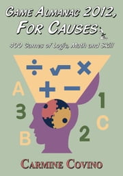 Game Almanac 2012, For Causes: 400 Games of Logic, Math and Skill ebook by Carmine Covino