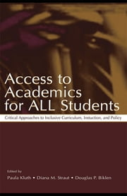 Access To Academics for All Students - Critical Approaches To Inclusive Curriculum, Instruction, and Policy ebook by Paula Kluth,Diana M. Straut,Douglas P. Biklen