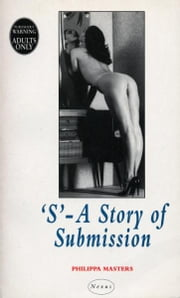 'S' - A Story Of Submission ebook by Philippa Masters
