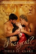 What's New, Pussycat? (Bombshell Investigations #1) ebook by Tielle St. Clare