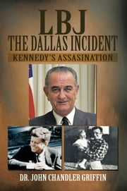 LBJ The Dallas Incident - Kennedy's Assasination ebook by Dr. John Chandler Griffin