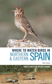 Where to Watch Birds in Northern and Eastern Spain ebook by Ernest Garcia