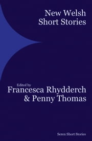 Seren New Welsh Short Stories ebook by Francesca Rhydderch,Penny Thomas