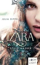 Izara 2: Stille Wasser ebook by Julia Dippel