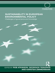 Sustainability in European Environmental Policy - Challenges of Governance and Knowledge ebook by Rob Atkinson,Terizakis Georgios,Karsten Zimmermann