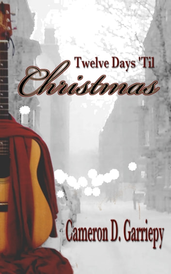 Twelve Days 'Til Christmas ebook by Cameron D. Garriepy