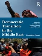 Democratic Transition in the Middle East - Unmaking Power ebook by Larbi Sadiki, Heiko Wimmen, Layla Al Zubaidi