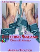 Stitching Inseams: Nyra and Astrid ebook by Andrea Houtsch