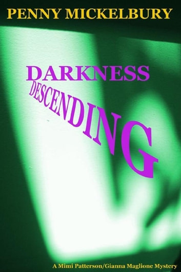 Darkness Descending - The Mimi Patterson/Gianna Maglione Mysteries, #4 ebook by Penny Mickelbury