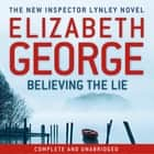 Believing the Lie - An Inspector Lynley Novel: 17 audiobook by Elizabeth George