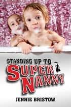Standing Up to Supernanny ebook by Jennie Bristow
