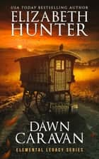 Dawn Caravan: Elemental Legacy #4 ebook by Elizabeth Hunter