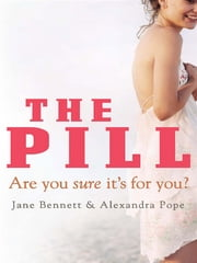 The Pill - Are you sure it's for you? ebook by Jane Bennett and Alexandra Pope