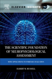 The Scientific Foundation of Neuropsychological Assessment - With Applications to Forensic Evaluation ebook by Elbert Russell