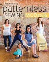 Patternless Sewing Mod Style - Just Measure, Cut & Sew for the Perfect Fit! - 24 Garments for Women and Girls ebook by Patty Prann Young