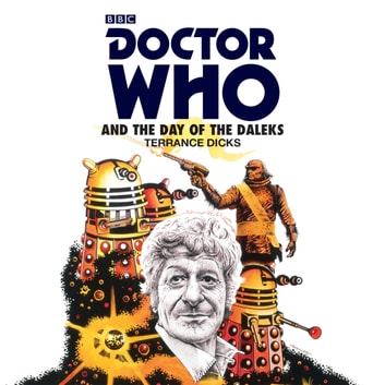 Doctor Who and the Day of the Daleks - 3rd Doctor Novelisation audiobook by Terrance Dicks
