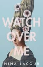 Watch Over Me eBook by Nina LaCour