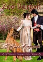 To Save Elizabeth - A Pride & Prejudice Novel Variation ebook by Zoe Burton