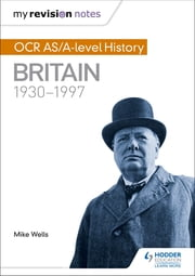 My Revision Notes: OCR AS/A-level History: Britain 1930-1997 ebook by Mike Wells