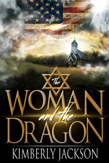 The Woman and the Dragon - Israel, The Holy Nation Trampled Upon ebook by Kimberly Jackson