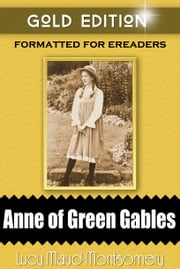Anne of Green Gables - Gold Edition ebook by Lucy Maud Montgomery