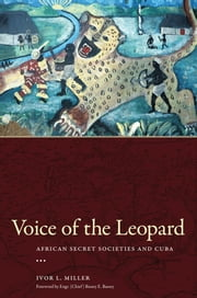 Voice of the Leopard - African Secret Societies and Cuba ebook by Ivor L. Miller,Bassey E. Bassey