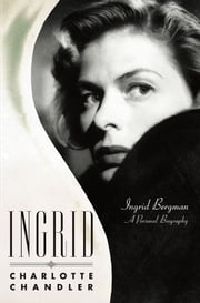Ingrid - Ingrid Bergman, A Personal Biography ebook by Charlotte Chandler