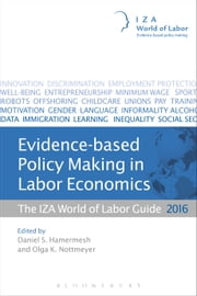Evidence-based Policy Making in Labor Economics - The IZA World of Labor Guide 2016 ebook by Daniel S. Hamermesh,Olga K. Nottmeyer