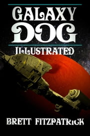 Galaxy Dog (Illustrated) - Dark Galaxy, #1 ebook by Brett Fitzpatrick