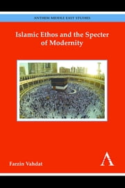 Islamic Ethos and the Specter of Modernity ebook by Farzin Vahdat