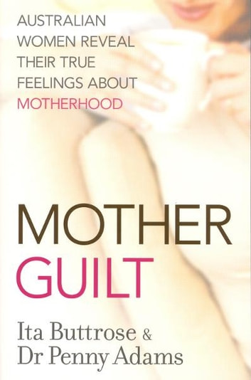 Motherguilt ebook by Ita Buttrose,Penny Adams