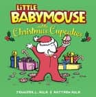 Little Babymouse and the Christmas Cupcakes ebook by Jennifer L. Holm, Matthew Holm