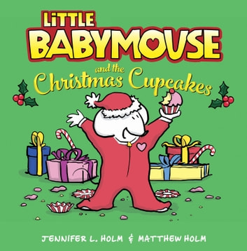 Little Babymouse and the Christmas Cupcakes ebook by Jennifer L. Holm