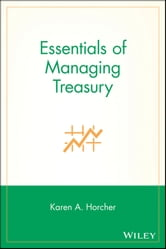 Essentials of Managing Treasury ebook by Karen A. Horcher