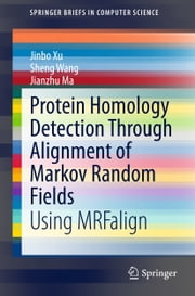 Protein Homology Detection Through Alignment of Markov Random Fields - Using MRFalign ebook by Jinbo Xu,Sheng Wang,Ma Jianzhu