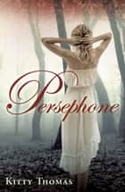 Persephone ebook by Kitty Thomas