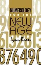 Numerology for the New Age ebook by Lynn Buess