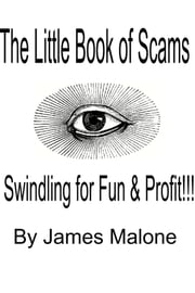 The Little Book of Scams: Swindling for Fun and Profit! ebook by James Malone